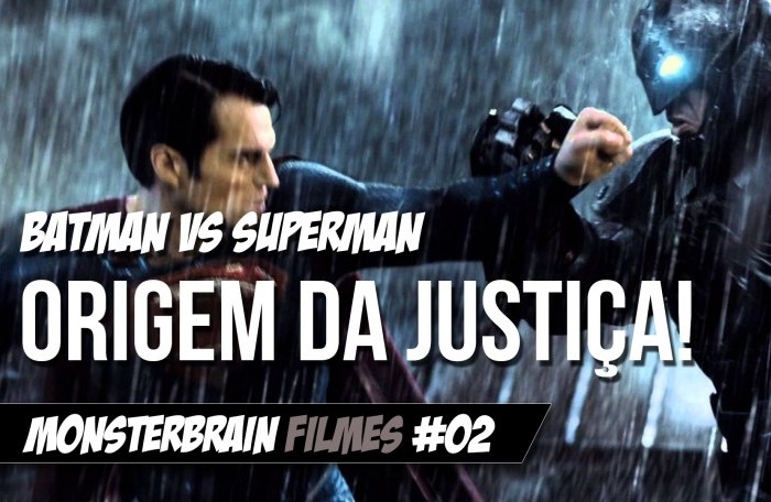 Batman vs Superman – Crítica Sobre o Novo Filme da DC Comics – MonsterBrain Filmes #02