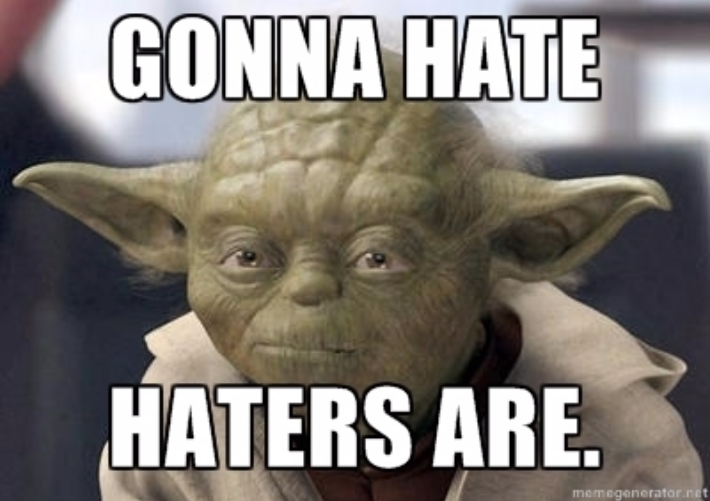Yoda - Gonna Hate Haters Are